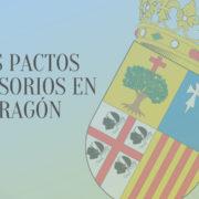 Los pactos sucesorios en Aragón